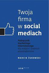 Twoja firma w Social Media: poradnik Marcina Żukowskiego