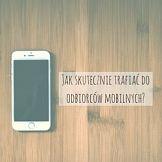 Jak skutecznie trafiać do odbiorców mobilnych?