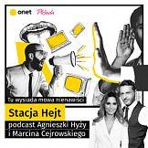 """""""Stacja Hejt"""" w Onecie - premiera podcastu Agnieszki Hyży i Marcina Cejrowskiego"""