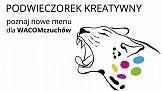 Podwieczorek Kreatywny - nowe menu dla Wacomczuchów
