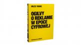 Ogilvy o reklamie w epoce cyfrowej: Niezwykła książka pod patronatem Signs.pl