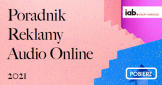 Reklama audio online w pigułce: poradnik Grupy Roboczej Audiowideo IAB Polska